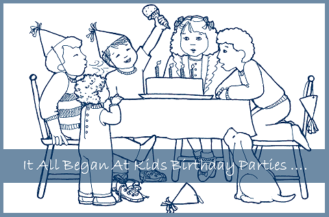 It All Began At Birthday Parties